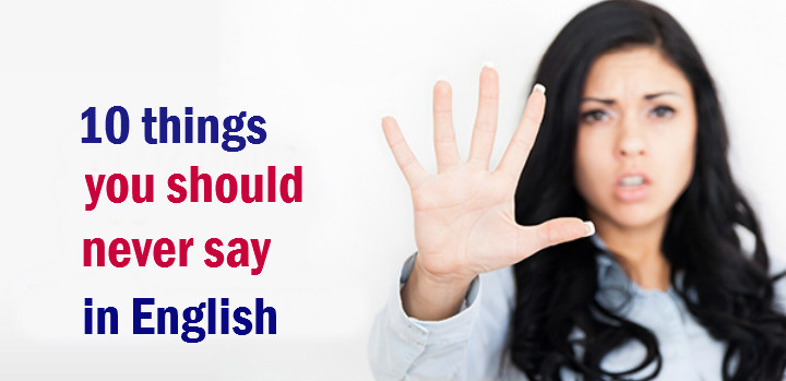 10 things you should never say in English